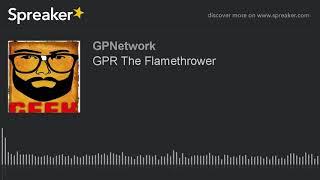 GPR The Flamethrower