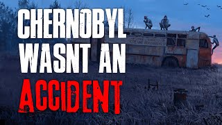 """Chernobyl Wasn't An Accident"" Creepypasta"