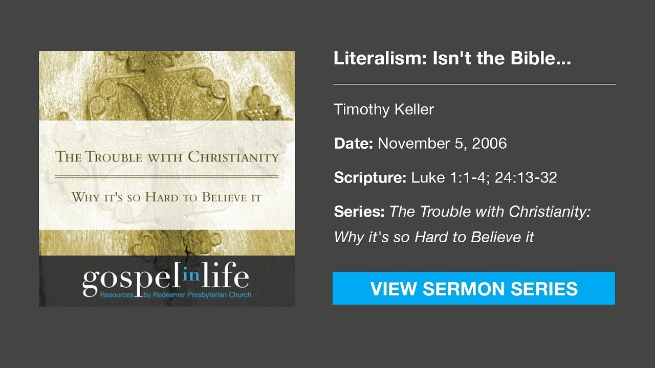 Literalism: Isn't the Bible historically unreliable and regressive? –  Timothy Keller [Sermon]