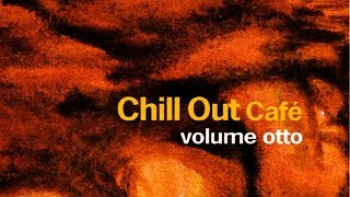 Chill Out Cafè Volume 8 (2 Hours of Chillout Downtempo Relax Music)