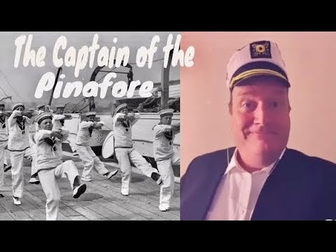 HMS Pinafore: I Am The Captain of the Pinafore