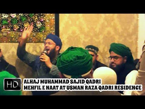 HD || SAJID QADRI || HAJI USMAN RAZA QADRI RESIDENCE || MEHFIL E NAAT 2017