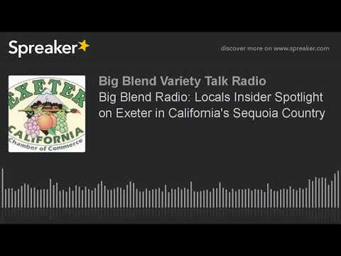 Big Blend Radio: Locals Insider Spotlight on Exeter in California's Sequoia Country