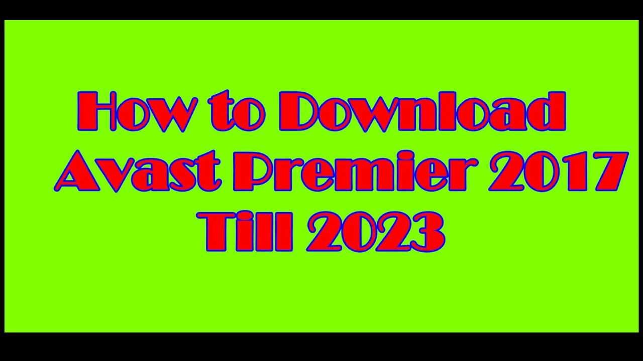 How To Download Full Version of AVAST PREMIER 2017 (Free)