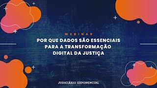 Por que dados são essenciais para a transformação digital da Justiça | WEBINAR