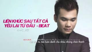 [Karaoke Beat] Liên Khúc Sau Tất Cả - Yêu Lạị Từ Đầu - Khắc Việt