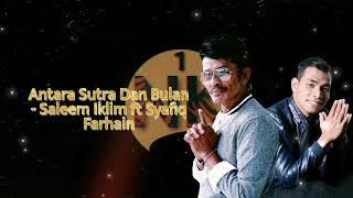 Antara Sutra Dan Bulan - Saleem Iklim ft Syafiq Farhain