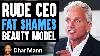 CEO Fat Shames Model In Beauty Campaign, He Lives To Regret His Decision | Dhar Mann