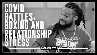 COVID Battles, Boxing & Relationship Stress | I AM ATHLETE (S2E14)