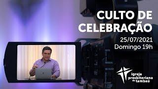 IPTambaú | Culto de Celebração das 19h (Transmissão Completa) | 25/07/2021