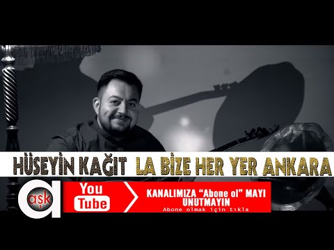 Hüseyin Kağıt - La Bize Her Yer Ankara