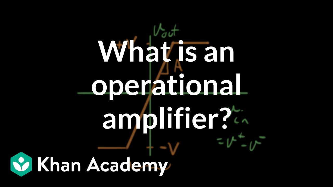 What is an operational amplifier? (video) | Khan Academy