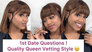 QUESTIONS TO ASK ON A FIRST DATE !!!!Quality Queen Vetting Style|AshaC