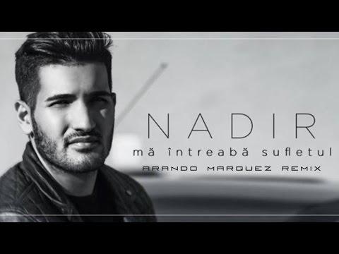 Nadir - Ma intreaba sufletul (Arando Marquez Remix)