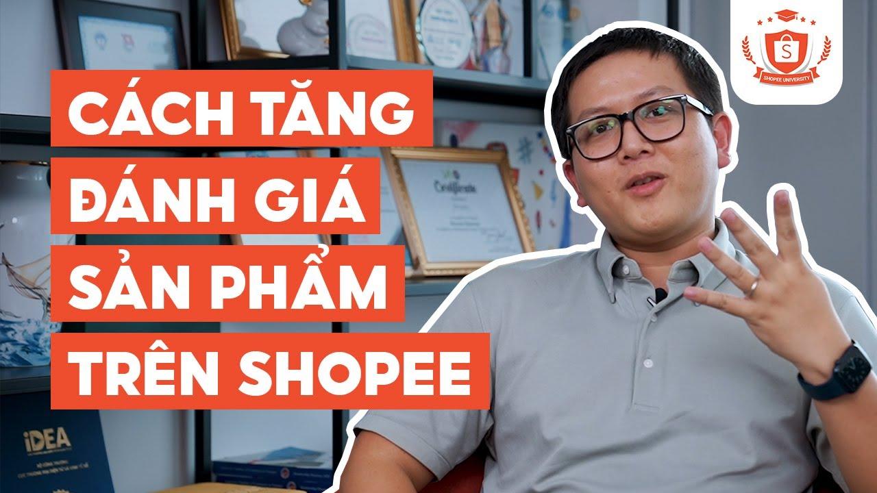 Tăng Đánh Giá Sản Phẩm Trên Shopee | #NBKN 2 | Shopee Uni