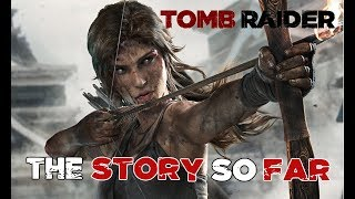 Tomb Raider (2013) - The Story So Far