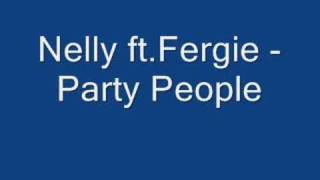 Nelly ft. Fergie  - Party People
