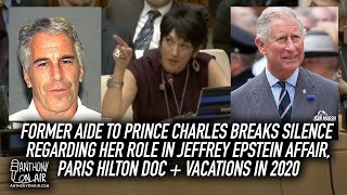 Former Aide To Prince Charles Breaks Silence Regarding Her Role In Jeffrey Epstein Affair and more