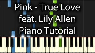 Pink feat. Lily Allen - True Love Tutorial (How To Play On Piano)