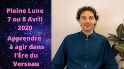 Astrologie Pleine Lune du 7 ou 8 Avril 2020 - Les Nouvelles actions du Verseau