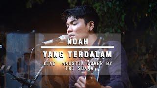 YANG TERDALAM - NOAH (LIRIK) LIVE AKUSTIK COVER BY TRI SUAKA - PENDOPO LAWAS
