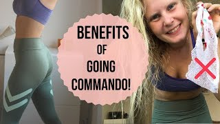 WHY I DON'T WEAR UNDERWEAR! BENEFITS OF GOING COMMANDO!