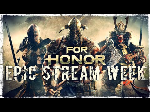 Смотреть прохождение игры EPIC STREAM WEEK | MAY 2020 | Day 3: For Honor | Valdai & Igorelli