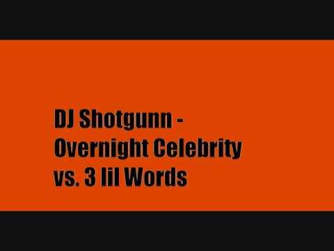 Dj Shotgunn - Overnight Celebrity vs. 3 Lil Words