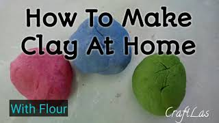 How To Make Clay At Home| Make Clay With Flour | CraftLas