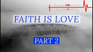 Effective Life Church - Faith Is Love (Part 2) - Pastor Matthew Guest