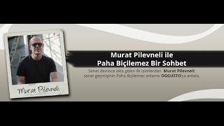 Murat Pilevneli ile Paha Biçilemez Bir Sohbet