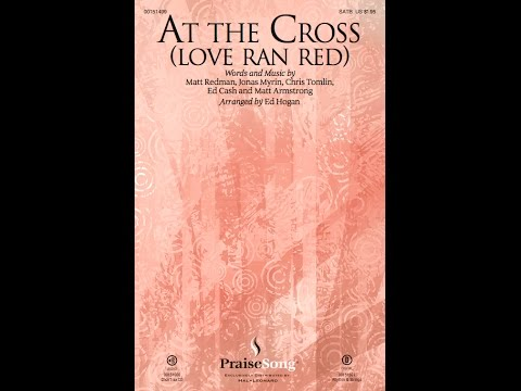 AT THE CROSS (LOVE RAN RED) - Chris Tomlin/arr. Ed Hogan