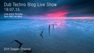 Dub Techno Blog Live Show 051 - Mixlr - 19.07.15