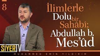 İlimlerle Dolu Bir Sahâbî; Abdullah b. Mes'ûd |  Muhammed Emin Yıldırım (8. Ders)