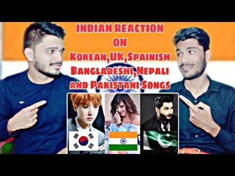 Indian Reaction On Korean,UK,Spainish,Bangladeshi,Nepali,Pakistani Songs | M BROS INDIA