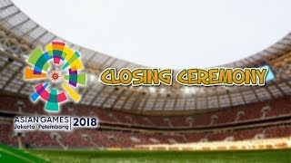 Cara Nonton Streaming Closing Ceremony Asian Games 2018