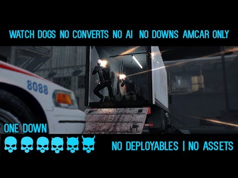 Payday 2 Watch Dogs, One Down, Solo, No (AI, Converts, Assets, Deployables, Downs), AMCAR Only
