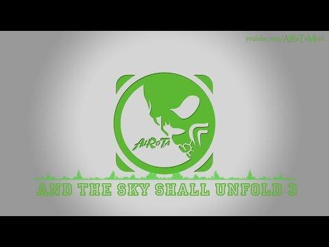 And The Sky Shall Unfold 3 by Johannes Bornlöf - [Build Music]