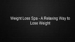 Weight Loss Spa - A Relaxing Way to Lose Weight