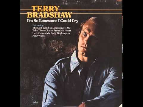 Terry Bradshaw ~ I'm So Lonesome I Could Cry