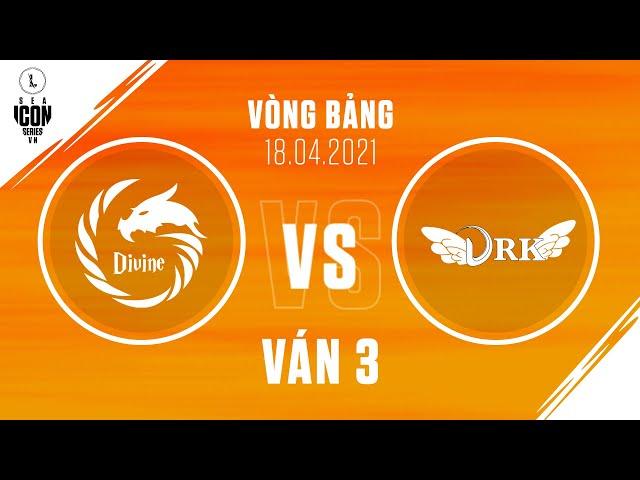 DV VS DRK - VÁN 3 | VÒNG BẢNG ICON SERIES SEA MÙA HÈ 2021 (18.04.2021)