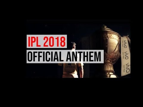 IPL 2018 OFFICIAL ANTHEM | IPL 2018
