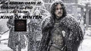 How ASOIAF/Game of Thrones will end part -2 Jon Snow King of Winter