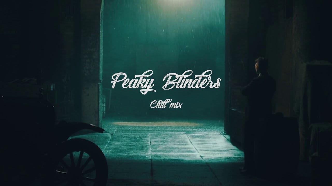 Peaky Blinders | Rainy chill mix 2018