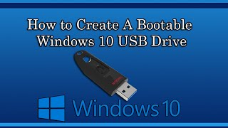 How to Create A Bootable Windows 10 USB Drive