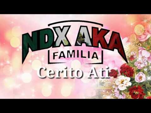 NDX A.KA. - Cerito Ati (Lirik)
