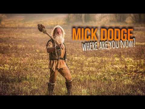 Mick Dodge   Where are you now