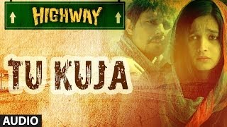 Highway Tu Kuja Full Song (Audio) A.R Rahman | Alia Bhatt, Randeep Hooda