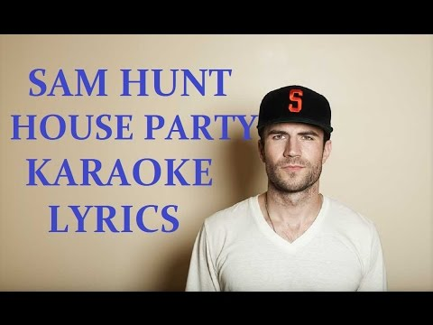 SAM HUNT - HOUSE PARTY KARAOKE VERSION LYRICS