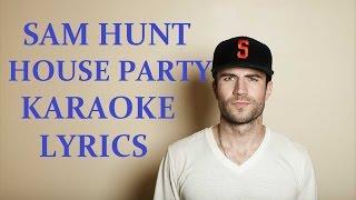 SAM HUNT - HOUSE PARTY KARAOKE VERSION LYRICS
